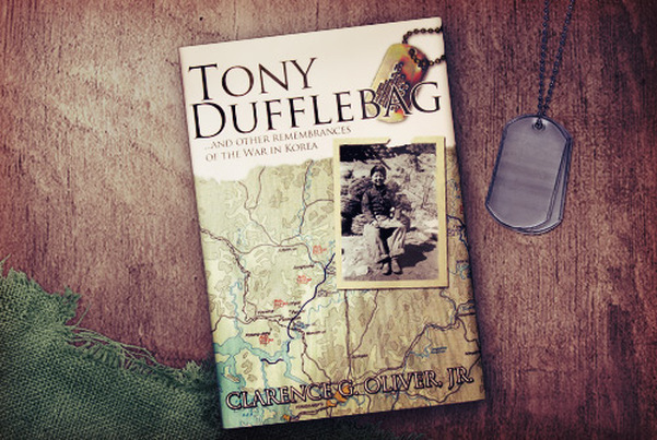 Tony Dufflebag and Other Rememberances of the War in Korea by Clarence G. Oliver, Jr.